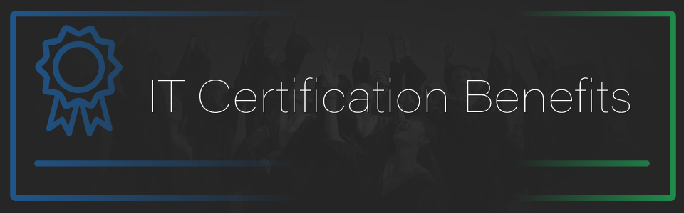 The Benefits of IT Certification